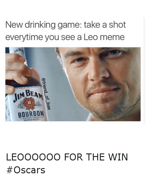 meme: New drinking game: take a shot  everytime you see a Leo meme  MBEANe  BOURBON LEOOOOOO FOR THE WIN Oscars