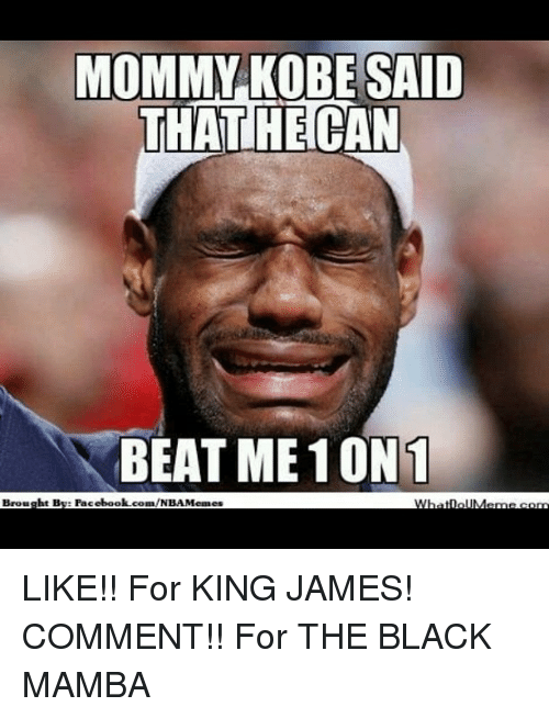 Basketball, Facebook, and Meme: MOMMY KOBE SAID  THATHECAN  BEAT ME 10N1  Brought BE: Facebook.  /NBA Memes LIKE!! For KING JAMES! COMMENT!! For THE BLACK MAMBA