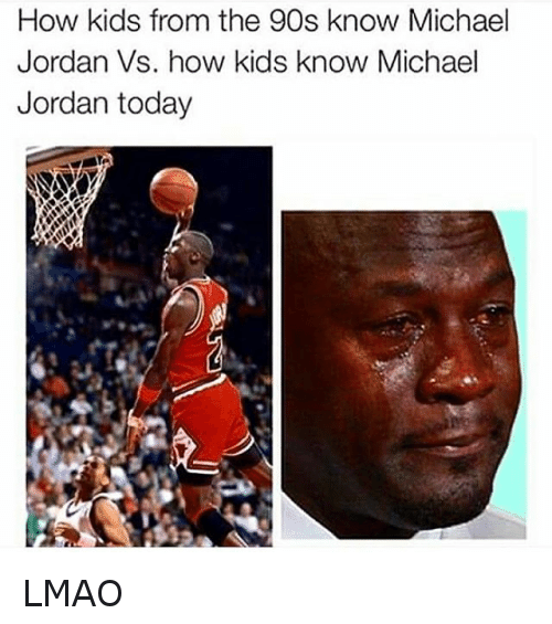 90's Kid Memes, Basketball, and Jordans: How kids from the 90s know Michael Jordan Vs. how kids know Michael Jordan today LMAO