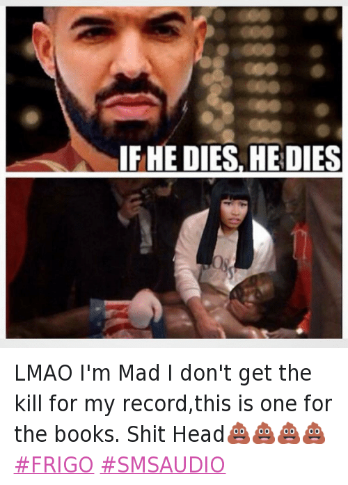 Frigo: IF HE DIES, HE DIES   @50cent LMAO I'm Mad I don't get the kill for my record,this is one for the books. Shit Head💩💩💩💩 LMAO I'm Mad I don't get the kill for my record,this is one for the books. Shit Head💩💩💩💩 FRIGO SMSAUDIO