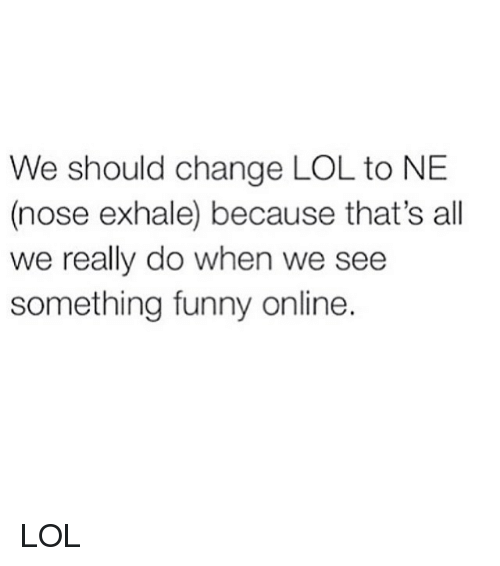 Instagram LOL 5aa3c6 we should change lol to ne nose exhale because that's all we