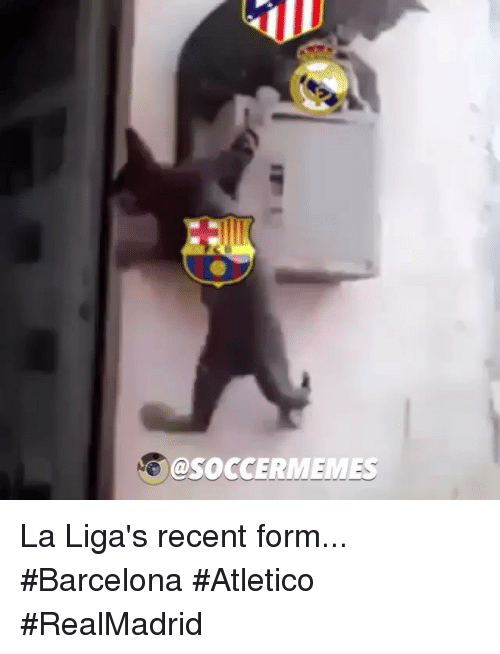Barcelona, Soccer, and Sports: @SOCCERMEMES La Liga's recent form... Barcelona Atletico RealMadrid