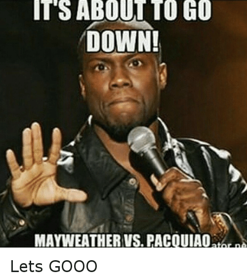 Funny, Gooo, and Mayweather: ITS ABOUT TO GO  DOWN!  MAYWEATHER VS. PACOUIAO  atar n Lets GOOO