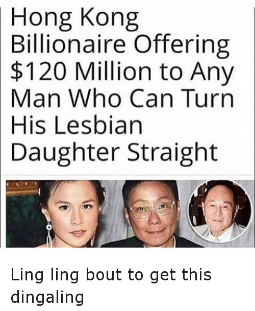 Funny, Lesbians, and Hong Kong: Hong Kong  Billionaire Offering  $120 Million to Any  Man Who Can Turn  His Lesbian  Daughter Straight Ling ling bout to get this dingaling