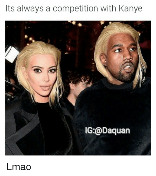 Funny: Its always a competition with Kanye  IG:@Daquan Lmao