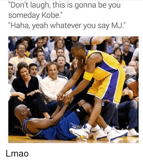 """Kobe: """"Don't laugh, this is gonna be you  someday Kobe.  """"Haha, yeah whatever you say MJ. Lmao"""
