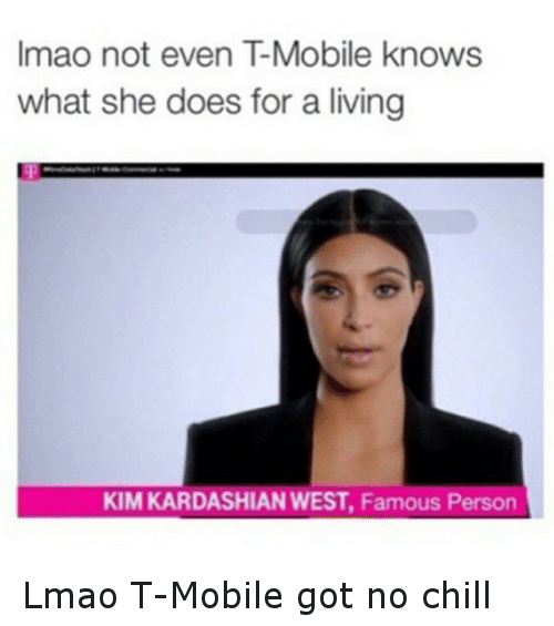 Chill, Doe, and Funny: Imao not even TMobile knows  what she does for a living  KIMKARDASHIAN WEST, Famous Person Lmao T-Mobile got no chill