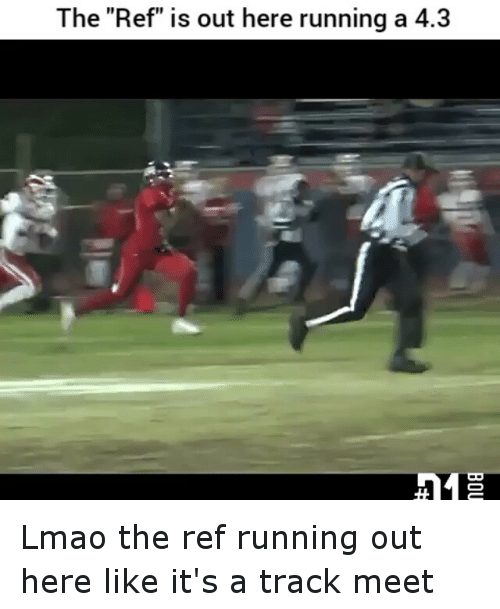 "Funny, Lmao, and Run: The ""Ref"" is out here running a 4.3 Lmao the ref running out here like it's a track meet"
