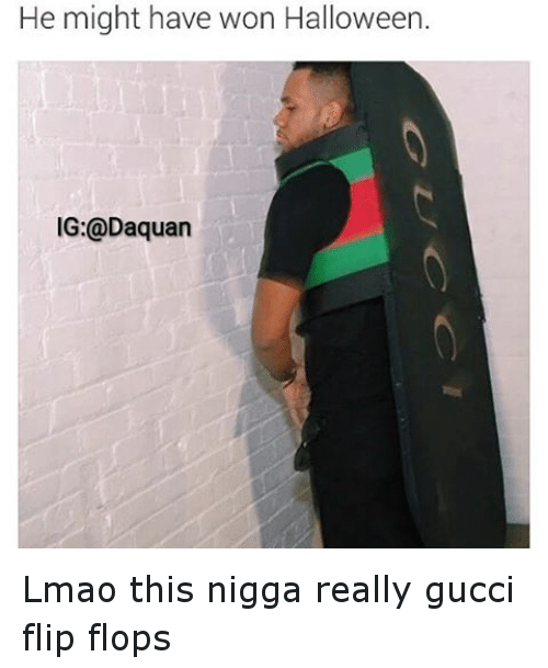 Gucci Flip Flops: He might have won Halloween.  IG: @Daquan Lmao this nigga really gucci flip flops