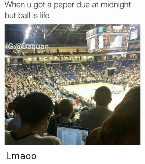 ball is life: When u got a paper due at midnight  but ball is life  G @Daquan Lmaoo