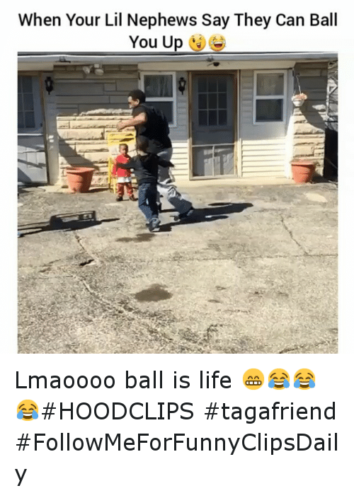 ball is life: When Your Lil Nephews Say They Can Ball  You Up Lmaoooo ball is life 😁😂😂😂HOODCLIPS tagafriend FollowMeForFunnyClipsDaily