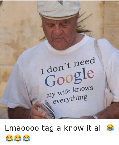 Funny, Google, and Tagged: I don't need  Google  my wife knows  everything Lmaoooo tag a know it all 😂😂😂😂