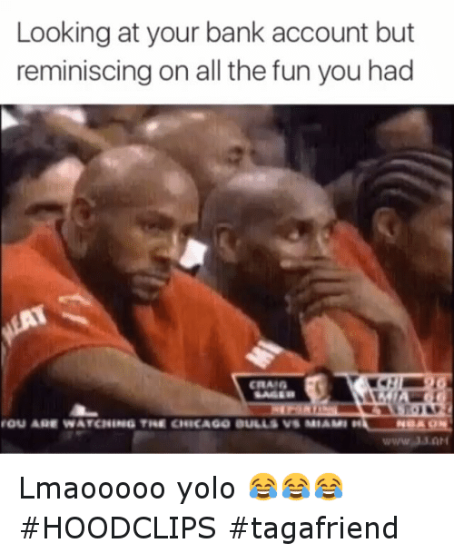 Chicago, Chicago Bulls, and Funny: Looking at your bank account but  reminiscing on all the fun you had  FOU ARE WATCHNING THE CHICAGO BULLS VS MIAMI Lmaooooo yolo 😂😂😂 HOODCLIPS tagafriend
