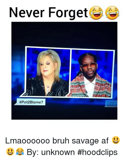 Af, Bruh, and Funny: Never Forget  #Pot2Blame?  NAN  GRACE Lmaoooooo bruh savage af 😃😃😂-By: unknown hoodclips