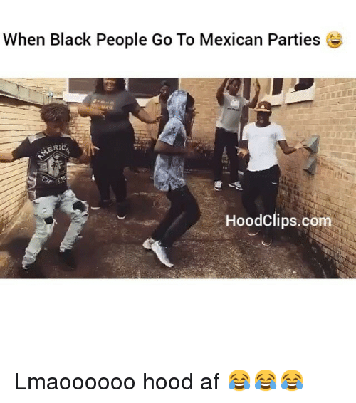 Af, Funny, and Party: When Black People Go To Mexican Parties  ERICA  Hoodclips.com Lmaoooooo hood af 😂😂😂