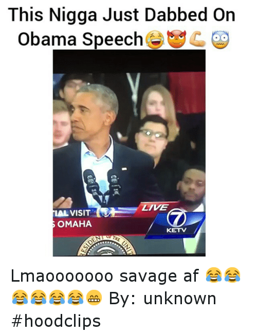 Af, Funny, and Obama: This Nigga Just Dabbed On  Obama Speech  C OO  LIVE  LAL VISIT  3 OMAHA  KETV Lmaooooooo savage af 😂😂😂😂😂😂😁-By: unknown hoodclips