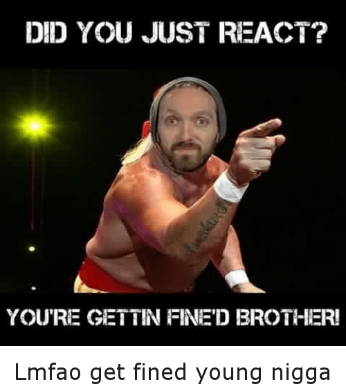Fine Brothers, Funny, and Lmfao: DID YOU JUST REACT?  YOURE GETTIN FINED BROTHER! Lmfao get fined young nigga