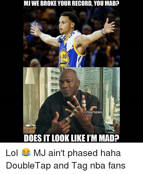 nba-fan: MJWE BROKE YOUR RECORD, YOU MAD  Ports]okes  DOES IT LOOK LIKEIM MAD? Lol 😂 MJ ain't phased haha-DoubleTap and Tag nba fans