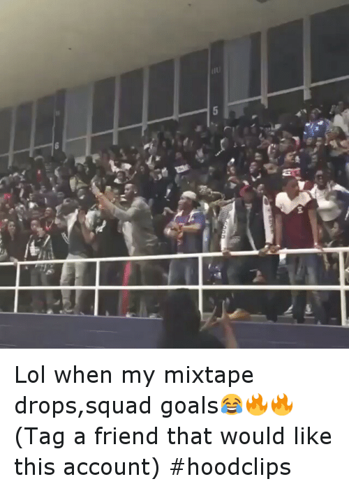 My Mixtaps: xd Lol when my mixtape drops,squad goals😂🔥🔥-(Tag a friend that would like this account)-hoodclips