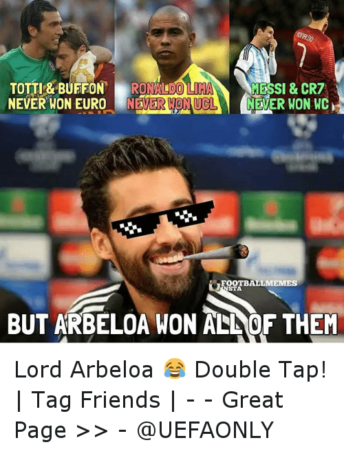 Football Memes: TOTTI & BUFFON  RONALDO  lun  MESSI & CR7  NEVER WON EURO  N MONUCL  NEVER WON WC  FOOTBALL MEMES  STA  BUT ARBELOA WON ALNOF THEM Lord Arbeloa 😂-Double Tap! | Tag Friends | - - -Great Page >> -  @UEFAONLY
