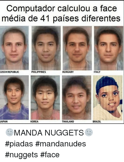 Brazil, Japan, and Philippines: Computador calculou a face  média de 41 paises diferentes  CZECH REPUBLIC  PHILIPPINES  HUNGARY  ITALY  JAPAN  KOREA  THAILAND  BRAZIL 🌝MANDA NUGGETS🌝 piadas mandanudes nuggets face