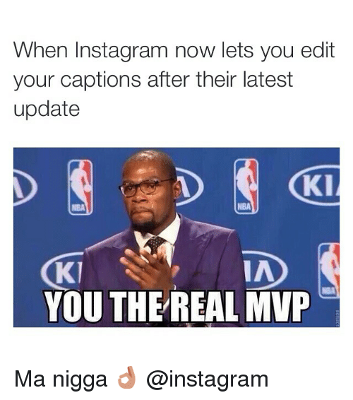 Funny, Instagram, and Memes: When Instagram now lets you edit  your captions after their latest  update  KI  NBA  IA  K1  YOU THE REAL MVP Ma nigga 👌 @instagram