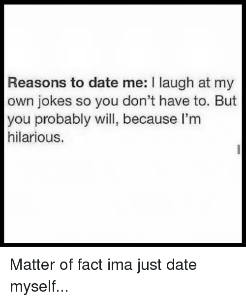 reasons for dating me meme Dating memes updated daily, for more funny memes check our homepage.