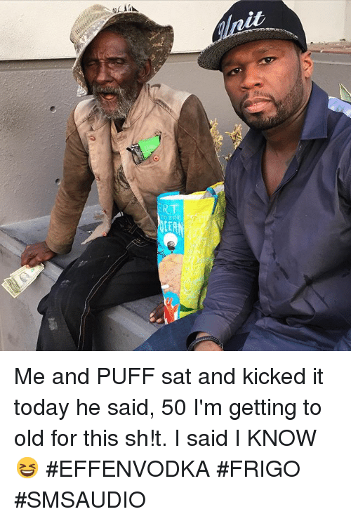 Frigo: 50cent  50cent Me and PUFF sat and kicked it today he said, 50 I'm getting to old for this sh!t. I said I KNOW😆 Me and PUFF sat and kicked it today he said, 50 I'm getting to old for this sh!t. I said I KNOW😆 #EFFENVODKA #FRIGO #SMSAUDIO
