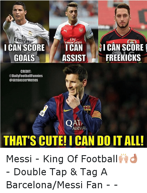 Barcelona, Cute, and Funny: I CAN SCORE  I CAN  I CAN SCORE  ASSIST  FREE KICKS  GOALS  CREDIT:  @DailyFootball Funnies  @IAMSOCCerMemes  QAT  AIRWAy  THAT'S CUTE! I CAN DOITALL! Messi - King Of Football🙌👌 -Double Tap & Tag A Barcelona-Messi  Fan - -