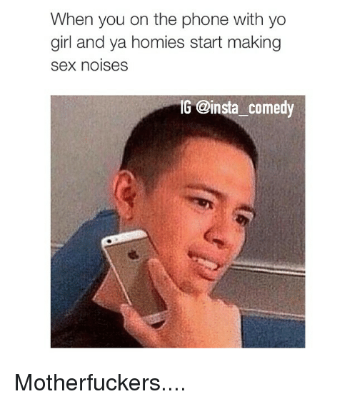 Funny: When you on the phone with yo  girl and ya homies start making  sex noises  IG @insta Comedy Motherfuckers....