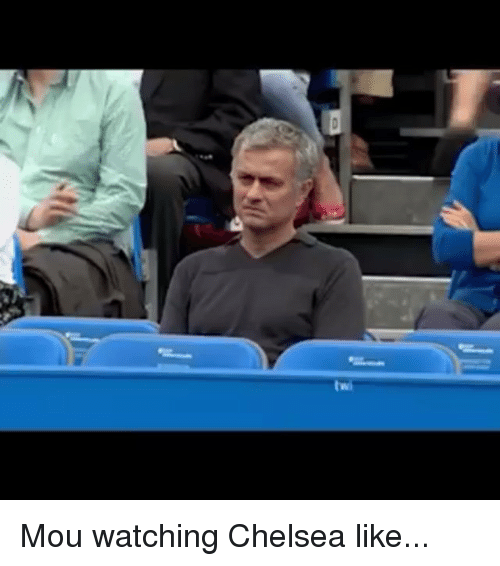 Twies: twi Mou watching Chelsea like...