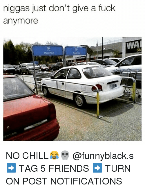 Dank Memes: niggas just don't give a fuck  anymore  SU NO CHILL😂💀 @funnyblack.s-➡️ TAG 5 FRIENDS-➡️ TURN ON POST NOTIFICATIONS
