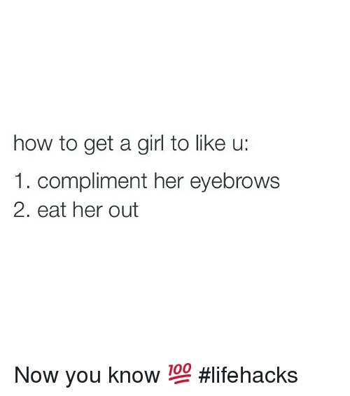 Get her to like you