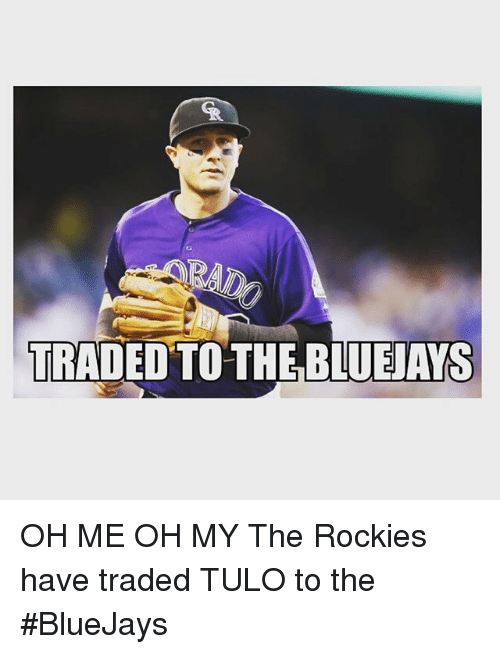 Mlb, Rocky, and Bluejays: TRADED TO THE BLUEJAYS OH ME OH MY The Rockies have traded TULO to the BlueJays