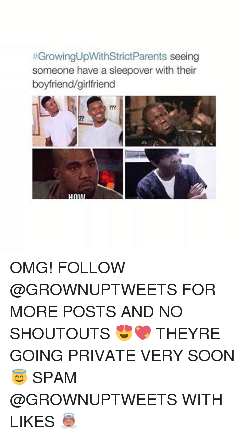 Boyfriend: t GrowingUpWithStrictParents seeing  someone have a sleepover with their  boyfriend/girlfriend OMG! FOLLOW @GROWNUPTWEETS FOR MORE POSTS AND NO SHOUTOUTS 😍💖 THEYRE GOING PRIVATE VERY SOON 😇 SPAM @GROWNUPTWEETS WITH LIKES 👼🏼