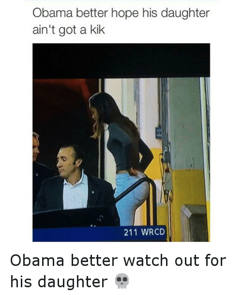 Funny, Kik, and Obama: Obama better hope his daughter  ain't got a kik  211 WRCD Obama better watch out for his daughter 💀