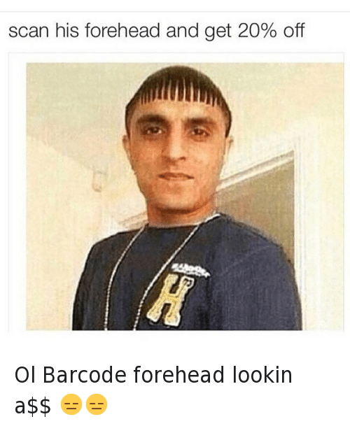 Haircut, Lol, and Well Timed: scan his forehead and get 20% off Ol Barcode forehead lookin a$$ 😑😑