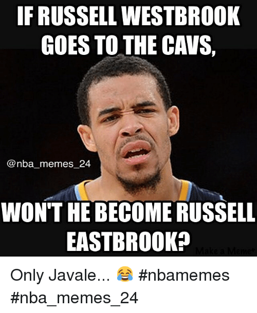 Cavs, Meme, and Memes: IF RUSSELL WESTBROOK  GOES TO THE CAVS,  nba memes 24  WON'T HE BECOME RUSSELL  EASTBROOKP Only Javale... 😂 nbamemes nba_memes_24