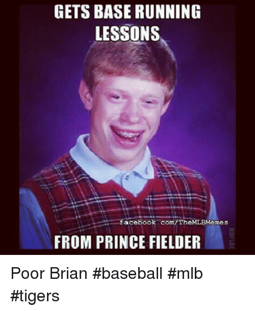 Baseball, Facebook, and Mlb: GETS BASE RUNNING  LESSONS  facebook.com/TheMLBMemes  FROM PRINCE FIELDER Poor Brian baseball mlb tigers