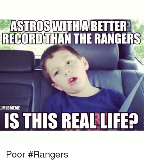Astros: ASTROS WITHIABETTER  RECORD THAN THE RANGERS  @MLBMEME  IS THIS REAL LIFE Poor Rangers