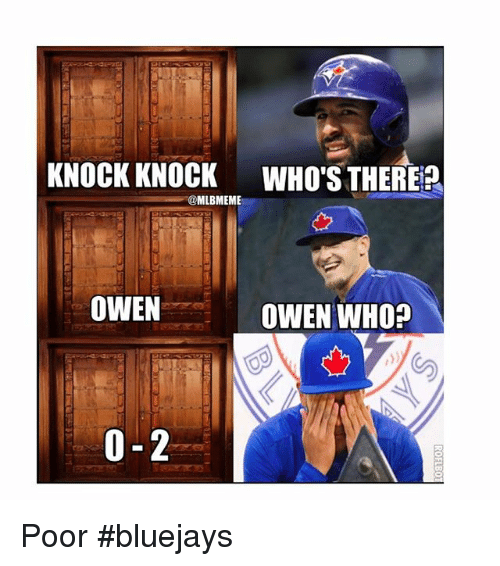 Mlb, Bluejays, and  Owens: KNOCK KNOCK WHOS THEREa  MLBMEME  OWEN  OWEN WHO? Poor bluejays