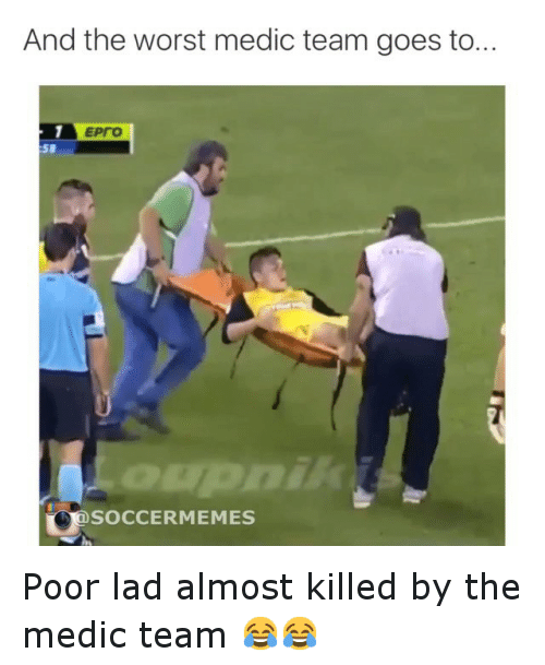 meme: And the worst medic team goes to...  SOCCER MEMES Poor lad almost killed by the medic team 😂😂