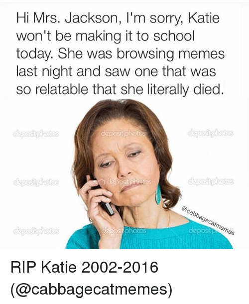 Funny Relatable Memes About School : Hi mrs jackson l m sorry katie won t be making it to