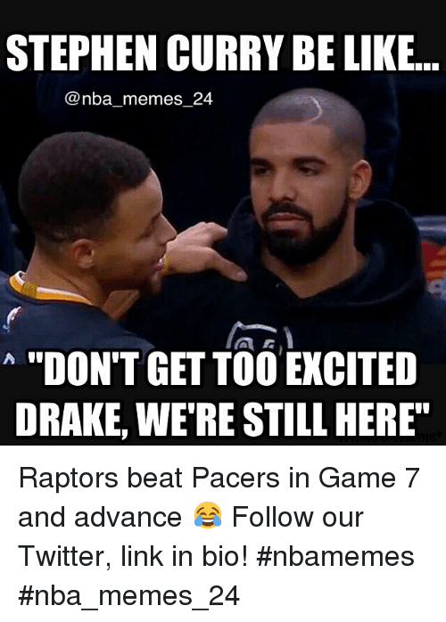 """Be Like, Drake, and Meme: STEPHEN CURRY BE LIKE.  nba memes 24  """"DON'T GETTOO EXCITED  DRAKE, WERE STILLHERE"""" Raptors beat Pacers in Game 7 and advance 😂 Follow our Twitter, link in bio! nbamemes nba_memes_24"""