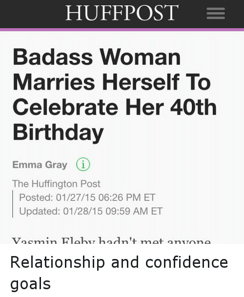 Birthday Confidence And Funny HUFFPOST E Badass Woman Marries Herself To Celebrate Her