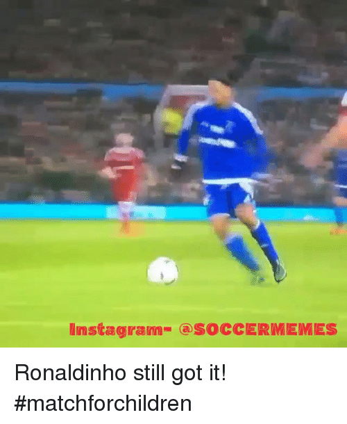 Soccer, Sports, and Ronaldinho: Instagramm SOCCERMEMES Ronaldinho still got it! matchforchildren