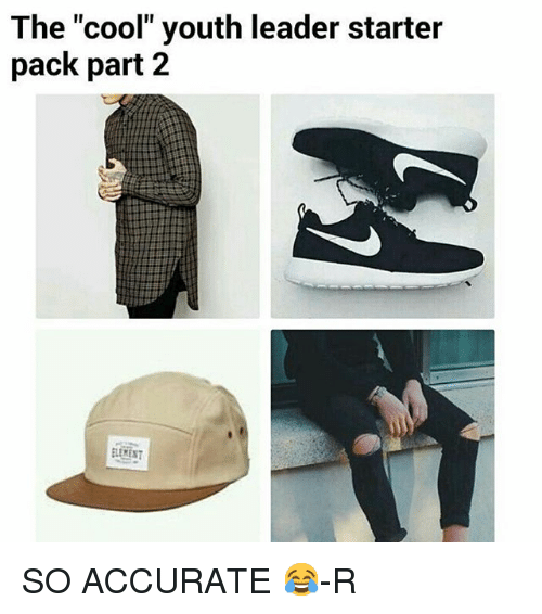 "Starter Packs, Cool, and Christian Memes: The ""cool"" youth leader starter  pack part 2  ELEMENT SO ACCURATE 😂-R"