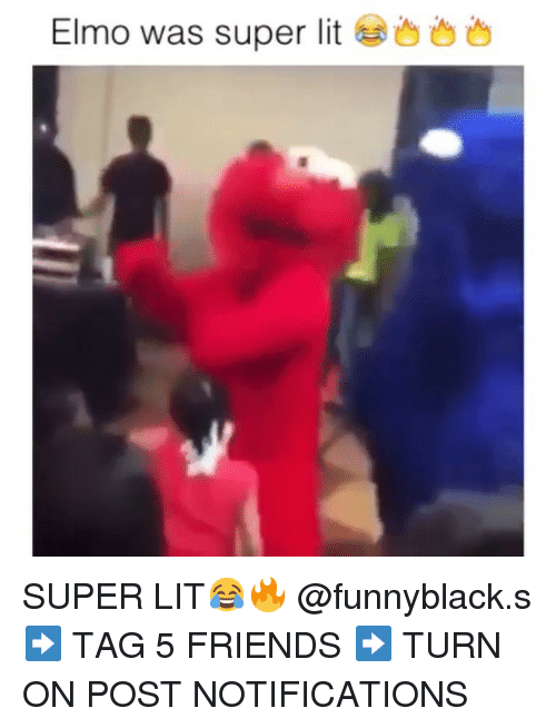 Dank Memes: Elmo was super lit SUPER LIT😂🔥 @funnyblack.s-➡️ TAG 5 FRIENDS-➡️ TURN ON POST NOTIFICATIONS