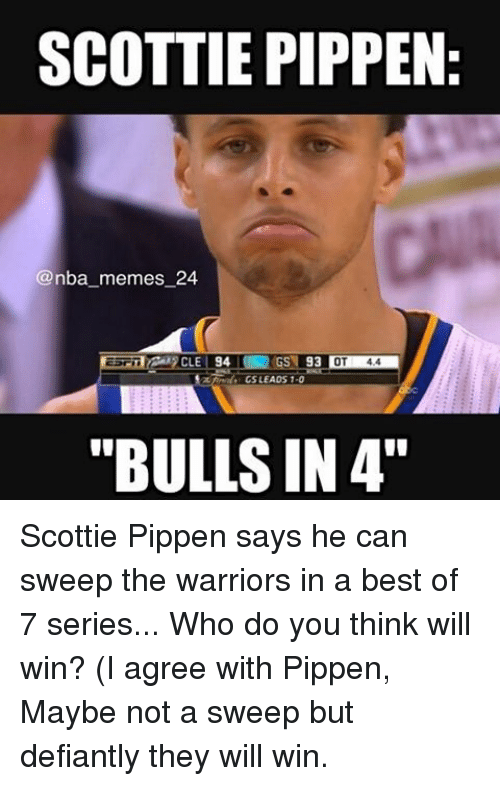 """Meme, Memes, and Nba: SCOTTIE PIPPEN  @nba memes 24  94  93  OT  CS LEADS 1-0  """"BULLSIN 4"""" Scottie Pippen says he can sweep the warriors in a best of 7 series... Who do you think will win? (I agree with Pippen, Maybe not a sweep but defiantly they will win."""