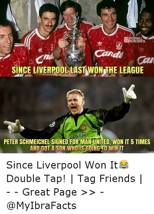 Cavs, Friends, and Soccer: MEMESINSTA  Cav  SINCE LIVERPOOLLASTAWONUTHE LEAGUE  HARP  PETER SCHMEICHEL SIGNEDEOR MAN UNITED, WON IT 5 TIMES  AND GOT A SON WHO SSGONGNO WINT Since Liverpool Won It😂-Double Tap! | Tag Friends | - - -Great Page >> -  @MyIbraFacts